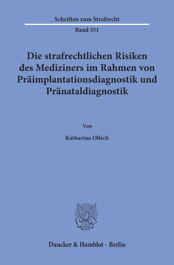 Cover Die strafrechtlichen Risiken des Mediziners im Rahmen von Präimplantationsdiagnostik und Pränataldiagnostik