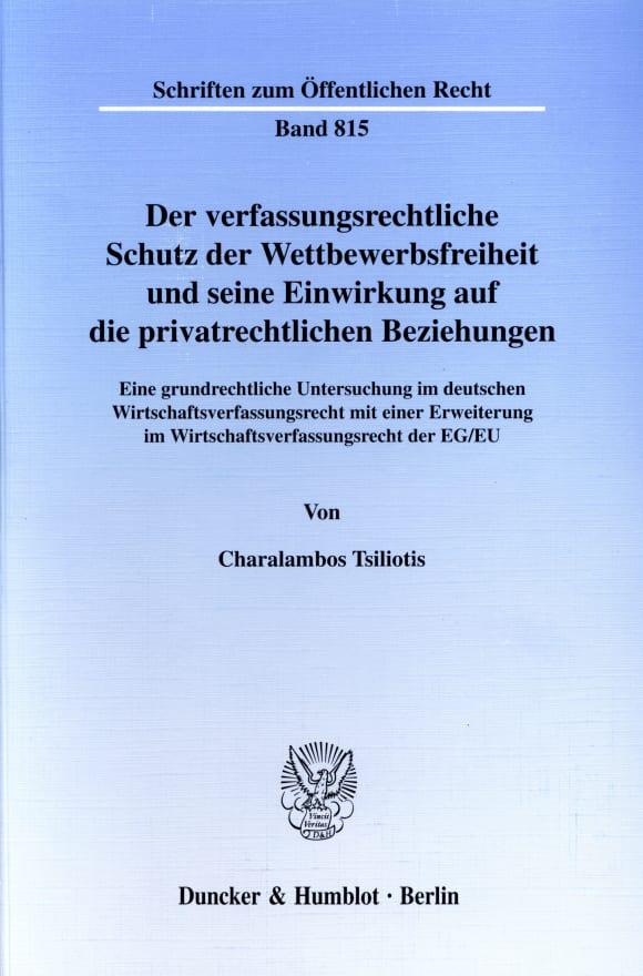 Cover Der verfassungsrechtliche Schutz der Wettbewerbsfreiheit und seine Einwirkung auf die privatrechtlichen Beziehungen