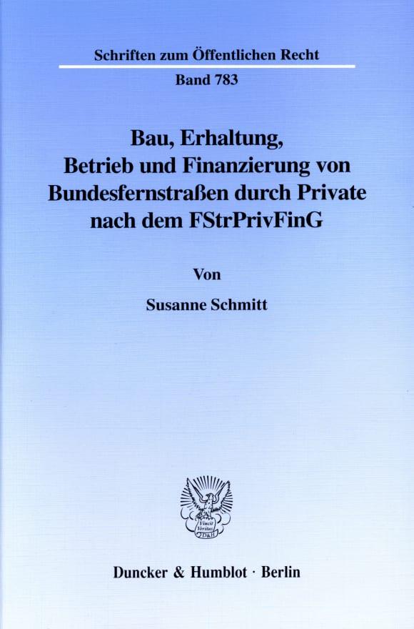 Cover Bau, Erhaltung, Betrieb und Finanzierung von Bundesfernstraßen durch Private nach dem FStrPrivFinG