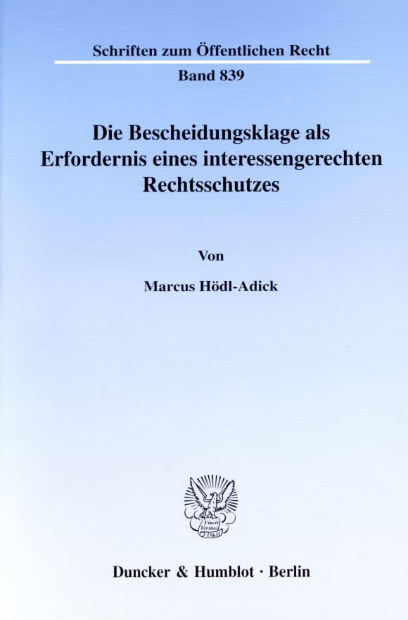 Cover Die Bescheidungsklage als Erfordernis eines interessengerechten Rechtsschutzes