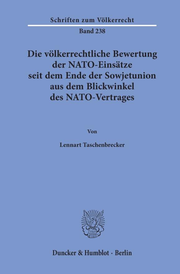 Cover Die völkerrechtliche Bewertung der NATO-Einsätze seit dem Ende der Sowjetunion aus dem Blickwinkel des NATO-Vertrages