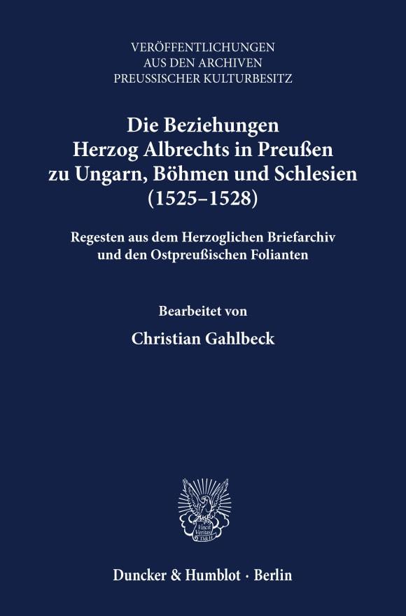 Cover Die Beziehungen Herzog Albrechts in Preußen zu Ungarn, Böhmen und Schlesien (1525–1528)