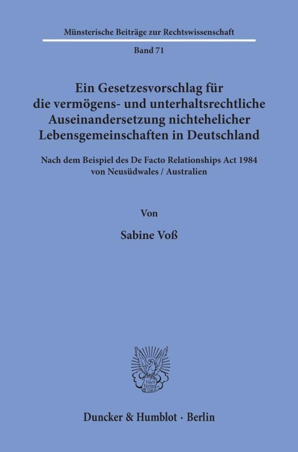Cover Ein Gesetzesvorschlag für die vermögens- und unterhaltsrechtliche Auseinandersetzung nichtehelicher Lebensgemeinschaften in Deutschland - nach dem Beispiel des De Facto Relationships Act 1984 von Neusüdwales / Australien