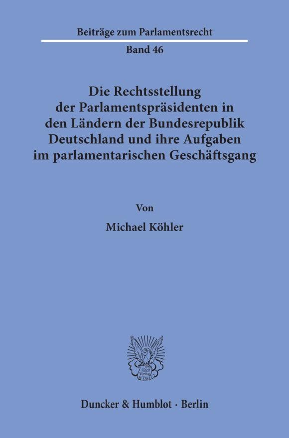 Cover Die Rechtsstellung der Parlamentspräsidenten in den Ländern der Bundesrepublik Deutschland und ihre Aufgaben im parlamentarischen Geschäftsgang