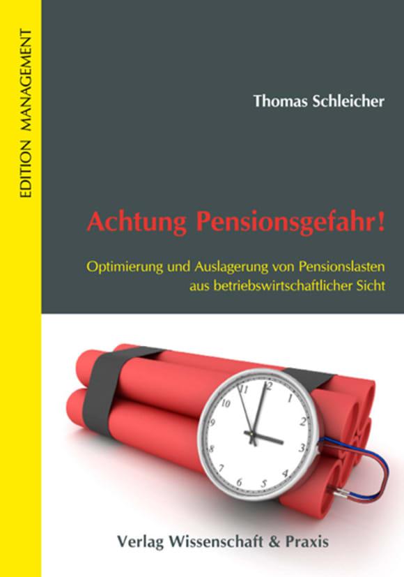Cover Achtung Pensionsgefahr! Optimierung und Auslagerung von Pensionslasten aus betriebswirtschaftlicher Sicht