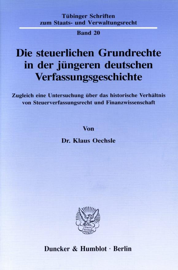 Cover Die steuerlichen Grundrechte in der jüngeren deutschen Verfassungsgeschichte