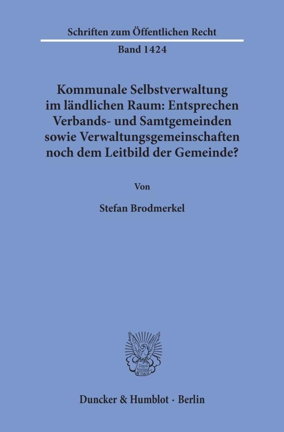 Cover Kommunale Selbstverwaltung im ländlichen Raum: Entsprechen Verbands- und Samtgemeinden sowie Verwaltungsgemeinschaften noch dem Leitbild der Gemeinde?