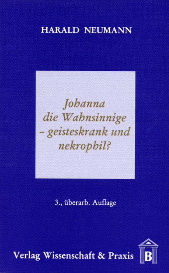 Cover Johanna die Wahnsinnige – geisteskrank und nekrophil?