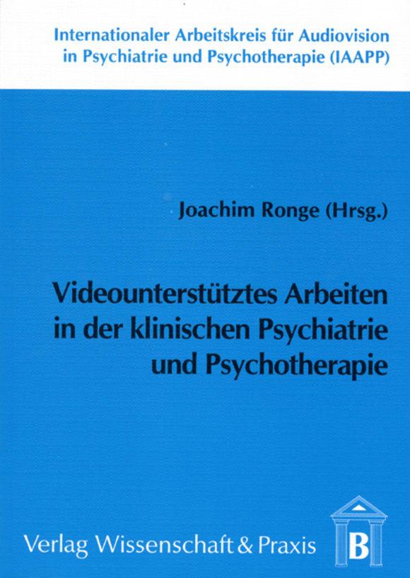 Cover Videounterstütztes Arbeiten in der klinischen Psychiatrie und Psychotherapie