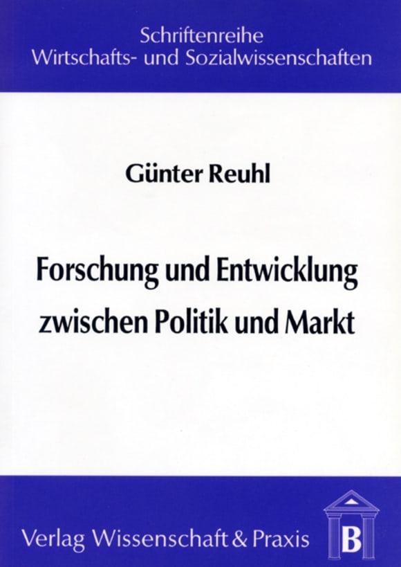 Cover Forschung und Entwicklung zwischen Politik und Markt