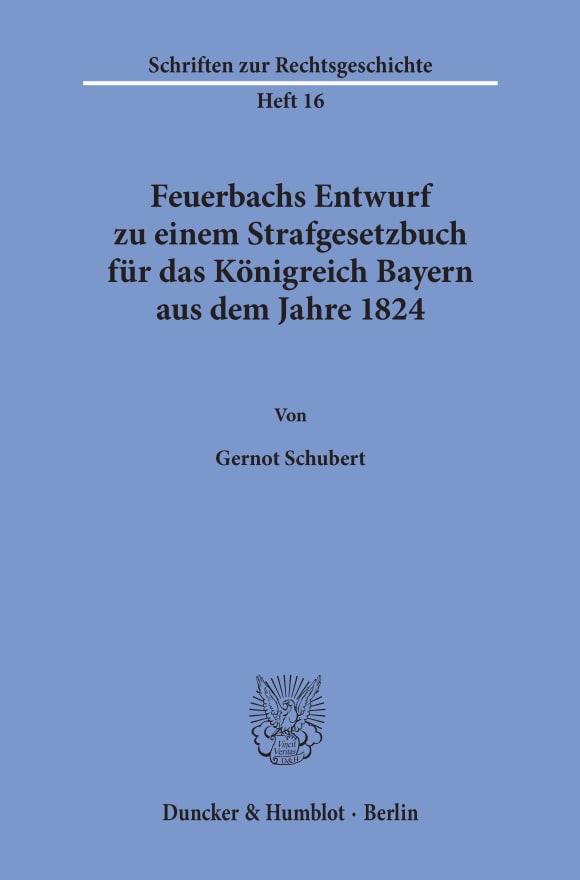 Cover Feuerbachs Entwurf zu einem Strafgesetzbuch für das Königreich Bayern aus dem Jahre 1824