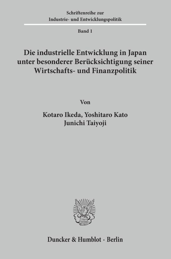 Cover Die industrielle Entwicklung in Japan unter besonderer Berücksichtigung seiner Wirtschafts- und Finanzpolitik