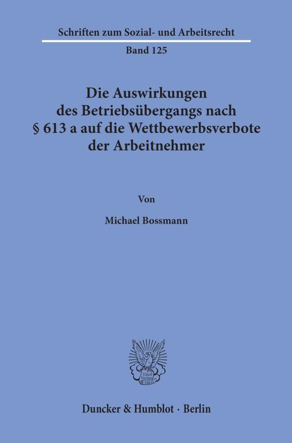 Cover Die Auswirkungen des Betriebsübergangs nach § 613 a auf die Wettbewerbsverbote der Arbeitnehmer