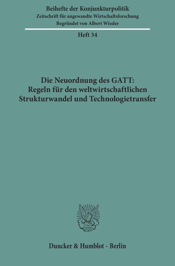 Cover Die Neuordnung des GATT: Regeln für den weltwirtschaftlichen Strukturwandel und Technologietransfer