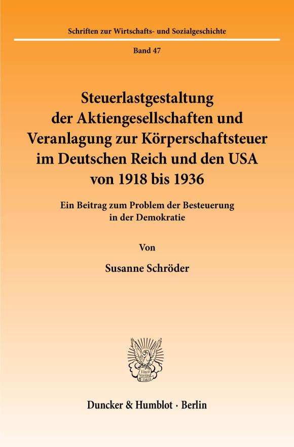 Cover Steuerlastgestaltung der Aktiengesellschaften und Veranlagung zur Körperschaftsteuer im Deutschen Reich und den USA von 1918 bis 1936
