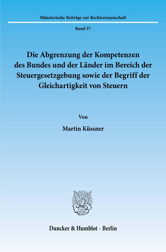 Cover Die Abgrenzung der Kompetenzen des Bundes und der Länder im Bereich der Steuergesetzgebung sowie der Begriff der Gleichartigkeit von Steuern