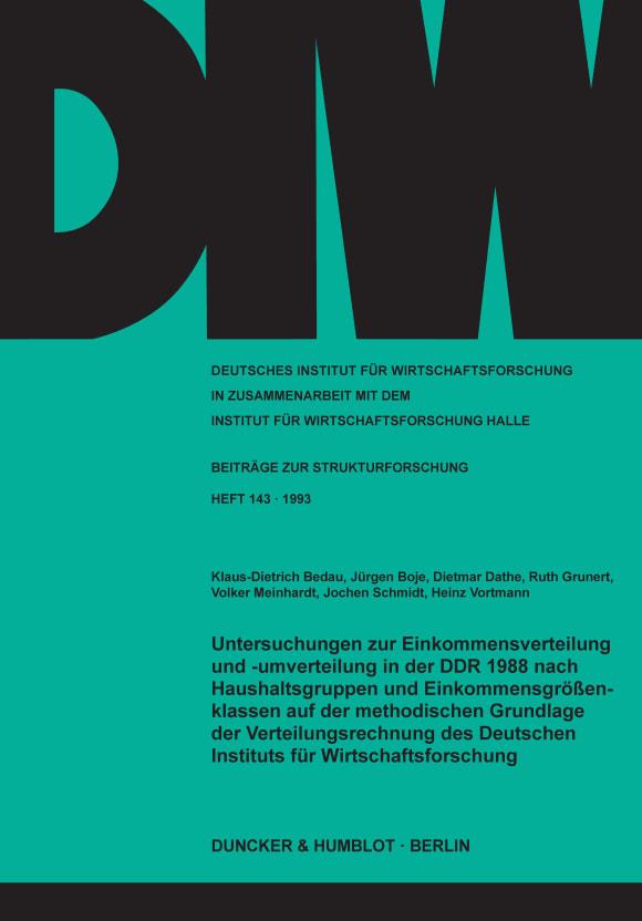Cover Untersuchungen zur Einkommensverteilung und -umverteilung in der DDR 1988 nach Haushaltsgruppen und Einkommensgrößenklassen auf der methodischen Grundlage der Verteilungsrechnung des Deutschen Instituts für Wirtschaftsforschung