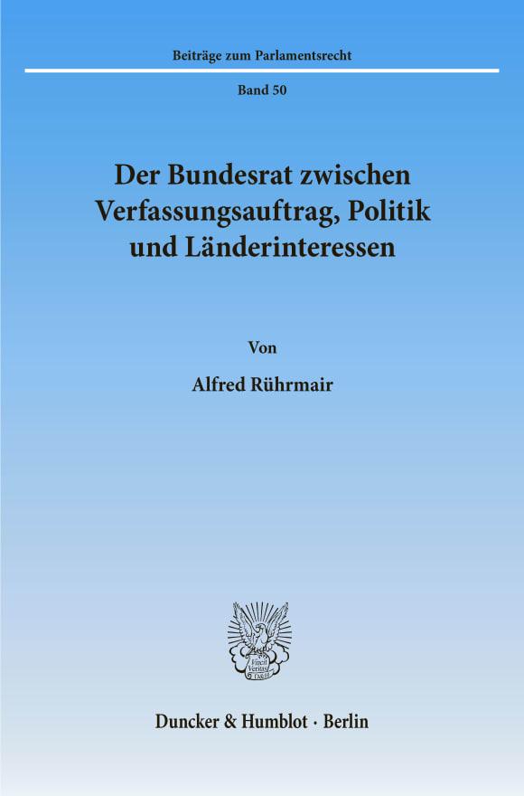 Cover Der Bundesrat zwischen Verfassungsauftrag, Politik und Länderinteressen