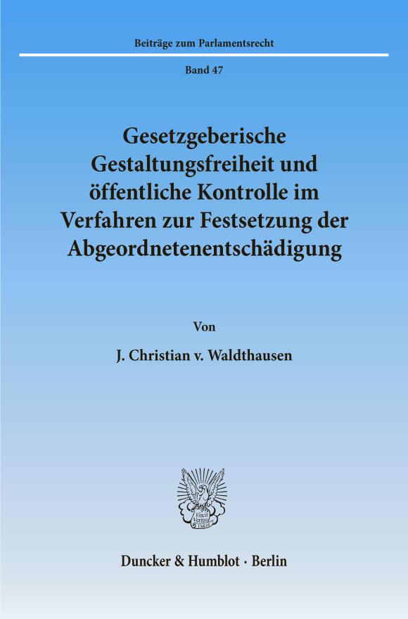 Cover Gesetzgeberische Gestaltungsfreiheit und öffentliche Kontrolle im Verfahren zur Festsetzung der Abgeordnetenentschädigung