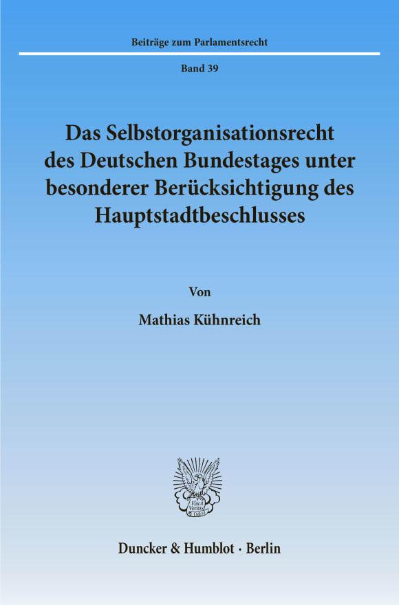 Cover Das Selbstorganisationsrecht des Deutschen Bundestages unter besonderer Berücksichtigung des Hauptstadtbeschlusses