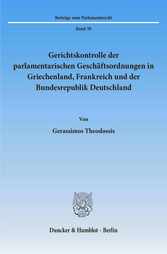 Cover Gerichtskontrolle der parlamentarischen Geschäftsordnungen in Griechenland, Frankreich und der Bundesrepublik Deutschland