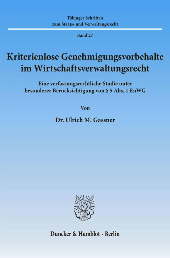 Cover Kriterienlose Genehmigungsvorbehalte im Wirtschaftsverwaltungsrecht