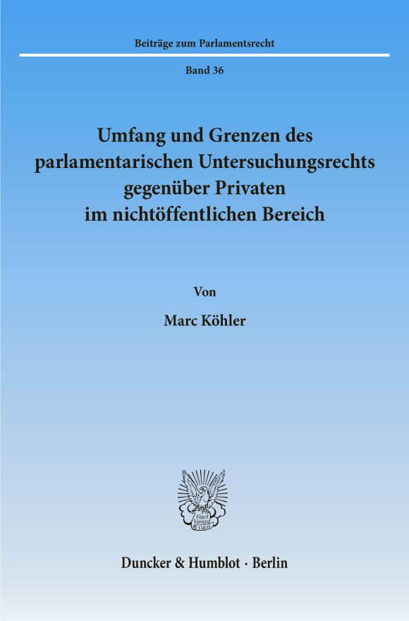 Cover Umfang und Grenzen des parlamentarischen Untersuchungsrechts gegenüber Privaten im nichtöffentlichen Bereich