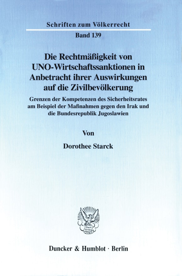 Cover Die Rechtmäßigkeit von UNO-Wirtschaftssanktionen in Anbetracht ihrer Auswirkungen auf die Zivilbevölkerung
