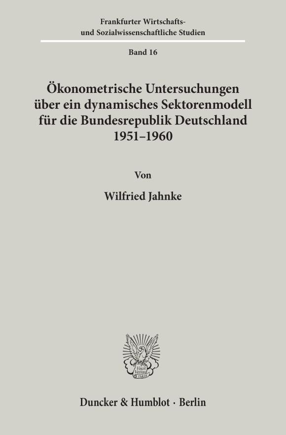 Cover Ökonometrische Untersuchungen über ein dynamisches Sektorenmodell für die Bundesrepublik Deutschland 1951 - 1960