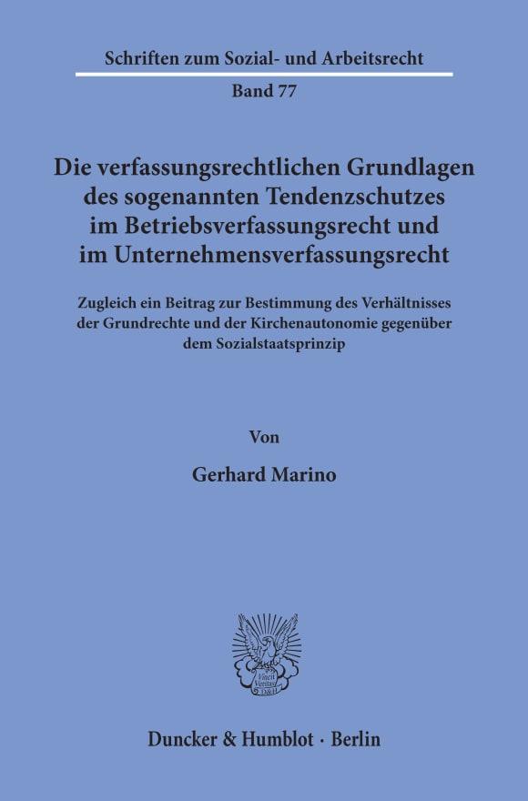 Cover Die verfassungsrechtlichen Grundlagen des sogenannten Tendenzschutzes im Betriebsverfassungsrecht und im Unternehmensverfassungsrecht