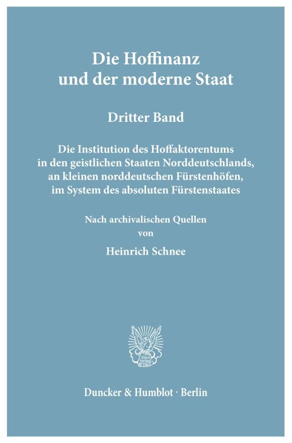 Cover Die Hoffinanz und der moderne Staat. Geschichte und System der Hoffaktoren an deutschen Fürstenhöfen im Zeitalter des Absolutismus