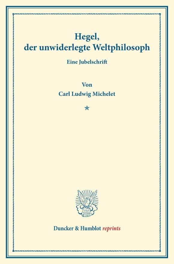 Cover Hegel, der unwiderlegte Weltphilosoph