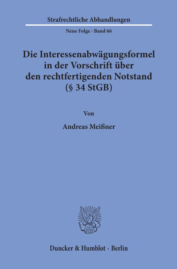 Cover Die Interessenabwägungsformel in der Vorschrift über den rechtfertigenden Notstand (§ 34 StGB)