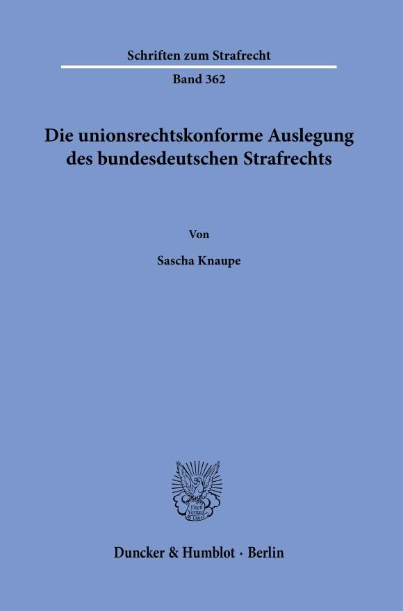 Cover Die unionsrechtskonforme Auslegung des bundesdeutschen Strafrechts