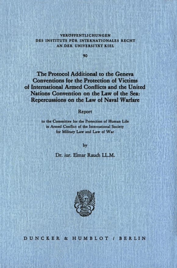Cover The Protocol Additional to the Geneva Conventions for the Protection of Victims of International Armed Conflicts and the United Nations Convention on the Law of the Sea: Repercussions on the Law of Naval Warfare