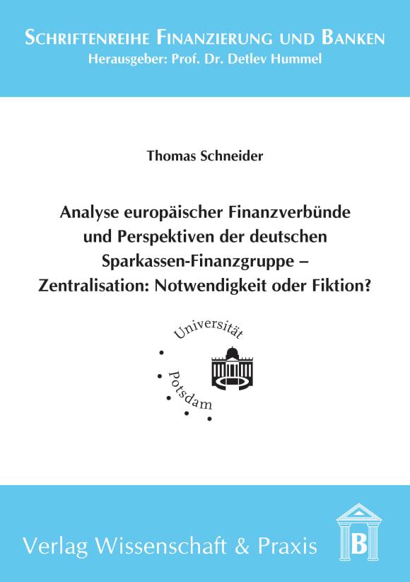 Cover Analyse europäischer Finanzverbünde und Perspektiven der deutschen Sparkassen-Finanzgruppe - Zentralisation: Notwendigkeit oder Fiktion?