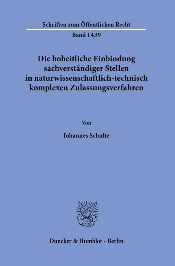 Cover Die hoheitliche Einbindung sachverständiger Stellen in naturwissenschaftlich-technisch komplexen Zulassungsverfahren