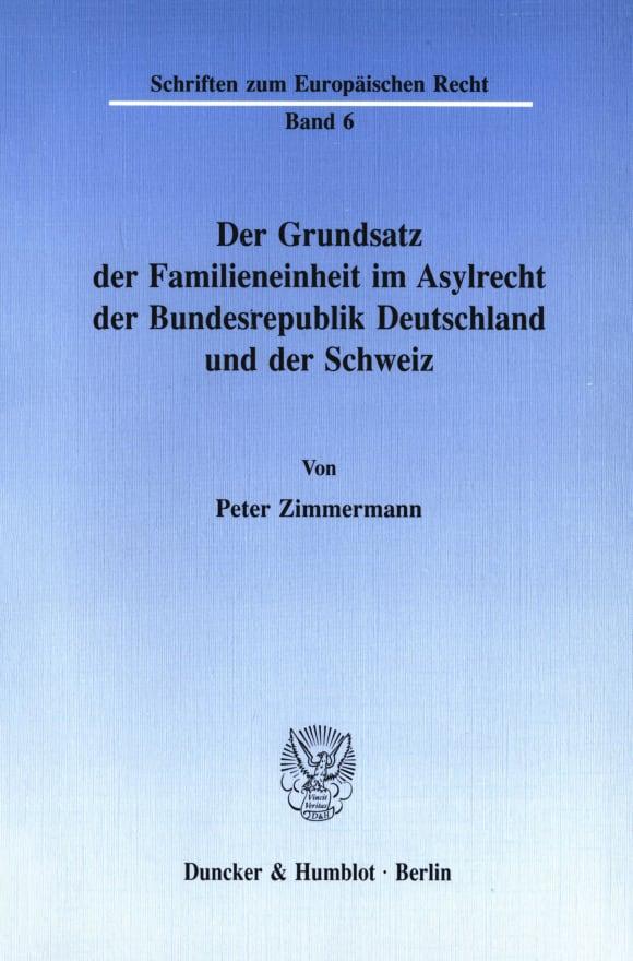 Cover Der Grundsatz der Familieneinheit im Asylrecht der Bundesrepublik Deutschland und der Schweiz