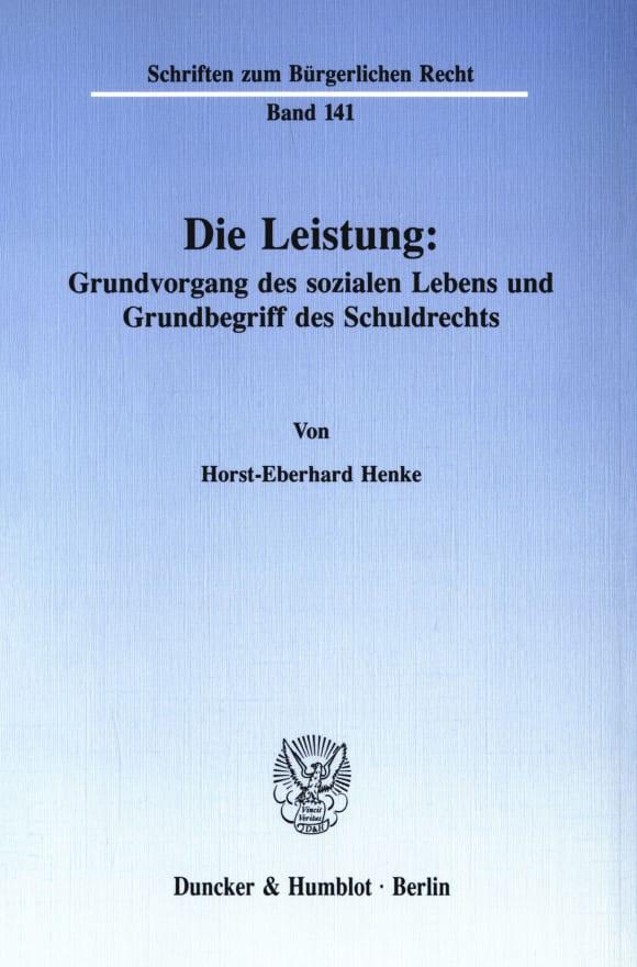 Cover Die Leistung: Grundvorgang des sozialen Lebens und Grundbegriff des Schuldrechts