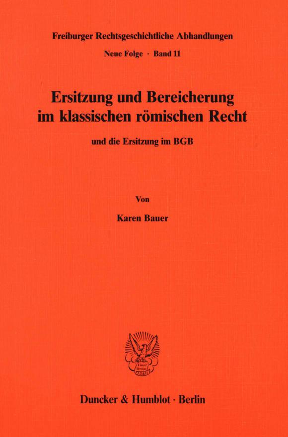 Cover Ersitzung und Bereicherung im klassischen römischen Recht und die Ersitzung im BGB