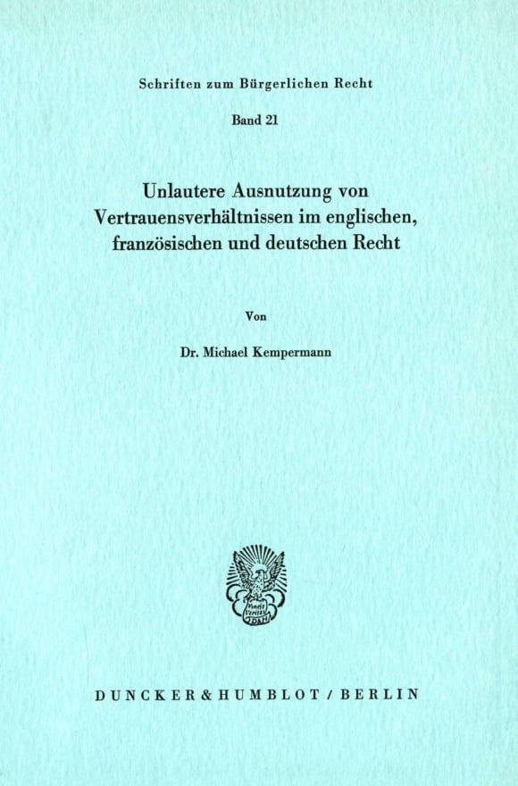 Cover Unlautere Ausnutzung von Vertrauensverhältnissen im englischen, französischen und deutschen Recht