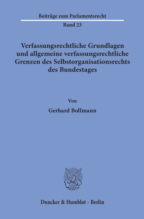 Cover Verfassungsrechtliche Grundlagen und allgemeine verfassungsrechtliche Grenzen des Selbstorganisationsrechts des Bundestages