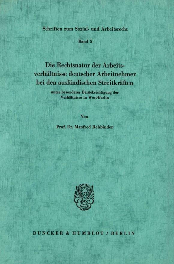 Cover Die Rechtsnatur der Arbeitsverhältnisse deutscher Arbeitnehmer bei den ausländischen Streitkräften unter besonderer Berücksichtigung der Verhältnisse in West-Berlin