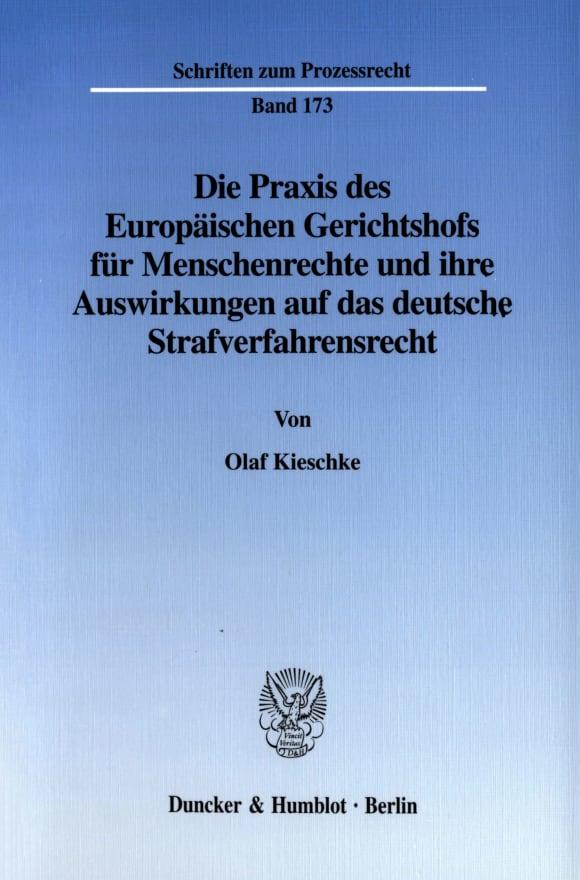 Cover Die Praxis des Europäischen Gerichtshofs für Menschenrechte und ihre Auswirkungen auf das deutsche Strafverfahrensrecht
