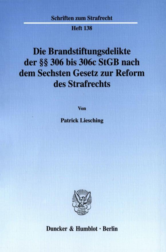 Cover Die Brandstiftungsdelikte der §§ 306 bis 306c StGB nach dem Sechsten Gesetz zur Reform des Strafrechts