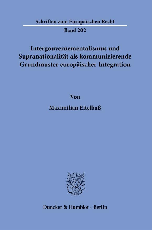 Cover Intergouvernementalismus und Supranationalität als kommunizierende Grundmuster europäischer Integration