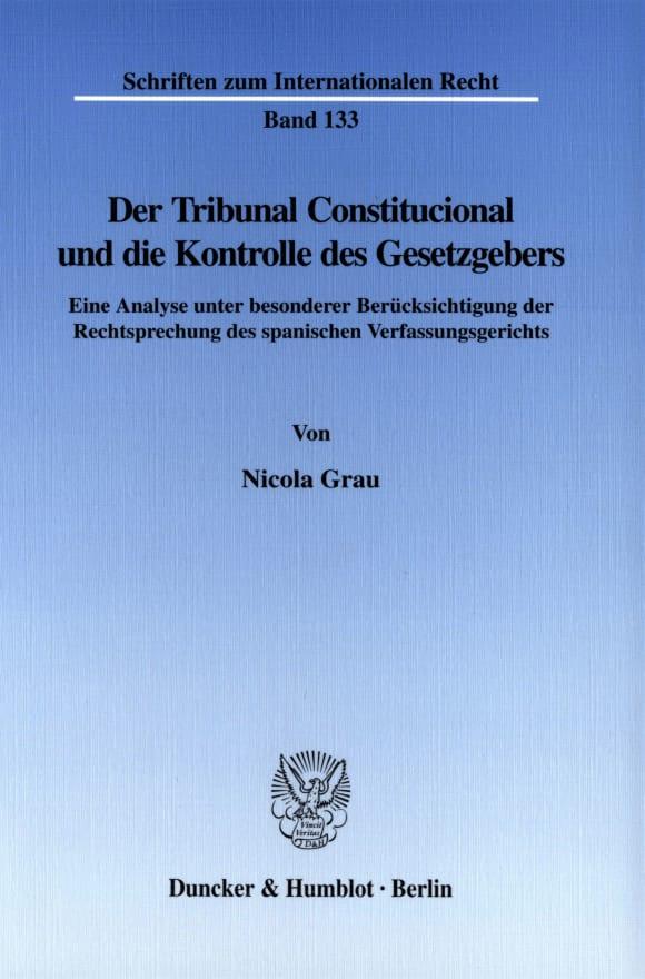 Cover Der Tribunal Constitucional und die Kontrolle des Gesetzgebers