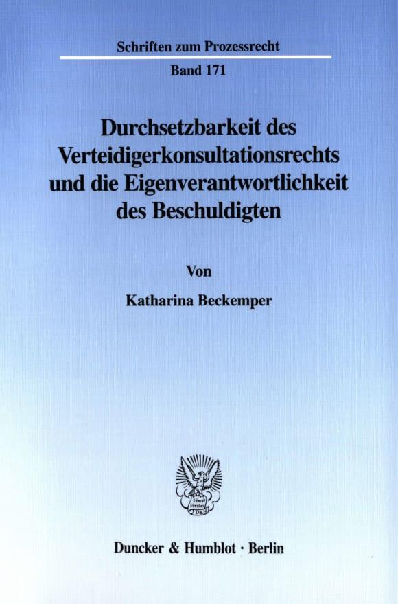 Cover Durchsetzbarkeit des Verteidigerkonsultationsrechts und die Eigenverantwortlichkeit des Beschuldigten
