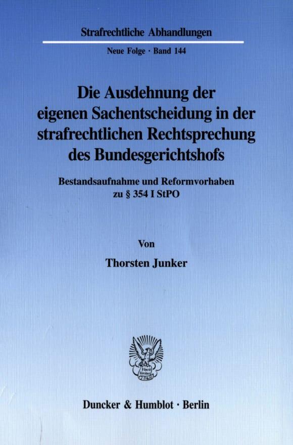 Cover Die Ausdehnung der eigenen Sachentscheidung in der strafrechtlichen Rechtsprechung des Bundesgerichtshofs