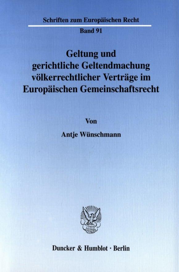 Cover Geltung und gerichtliche Geltendmachung völkerrechtlicher Verträge im Europäischen Gemeinschaftsrecht
